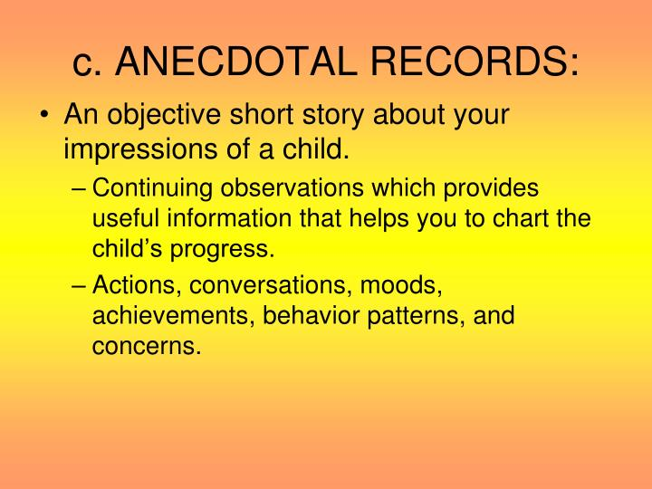 c. ANECDOTAL RECORDS: