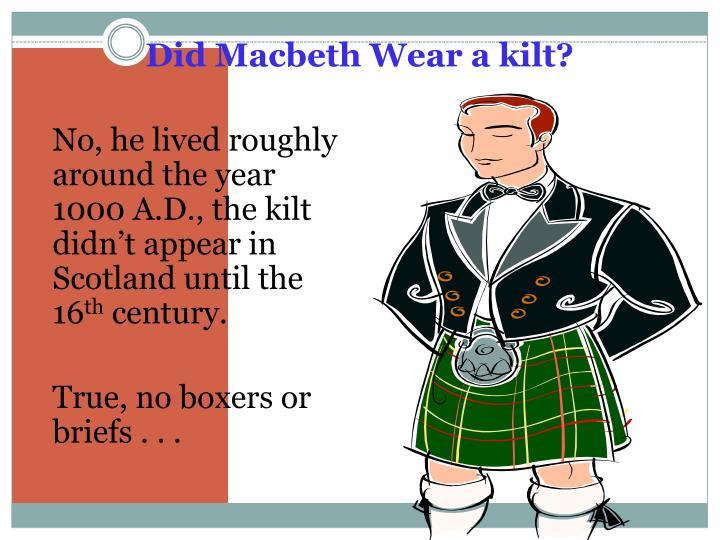 Did Macbeth Wear a kilt?