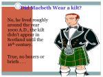 did macbeth wear a kilt