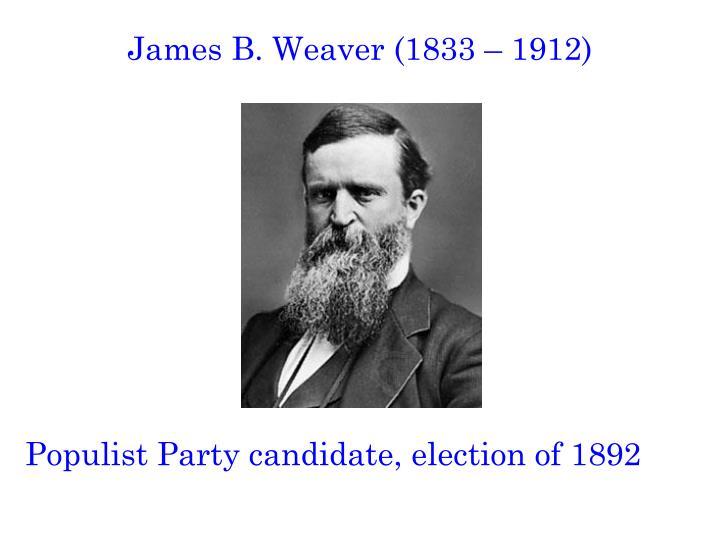 James B. Weaver (1833 – 1912)