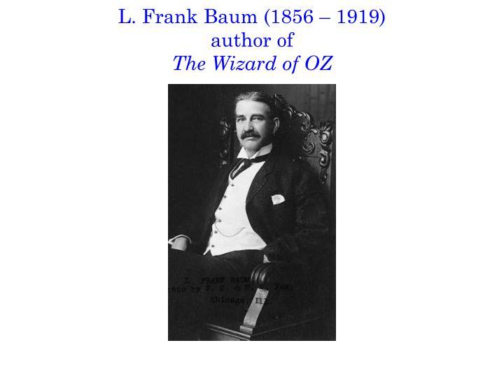 L. Frank Baum (1856 – 1919)