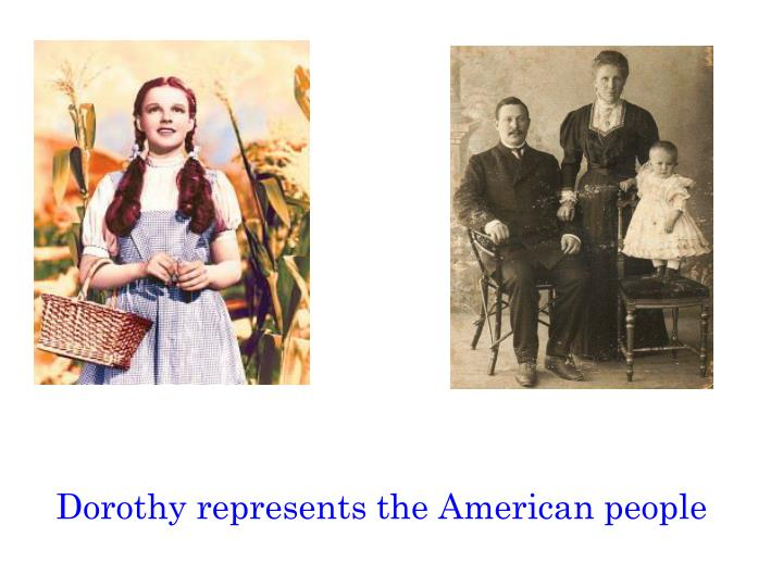 Dorothy represents the American people