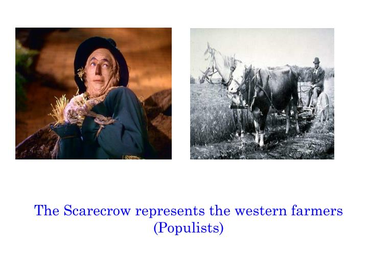 The Scarecrow represents the western farmers