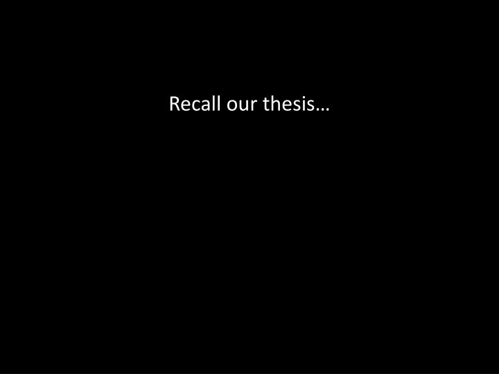 Recall our thesis…