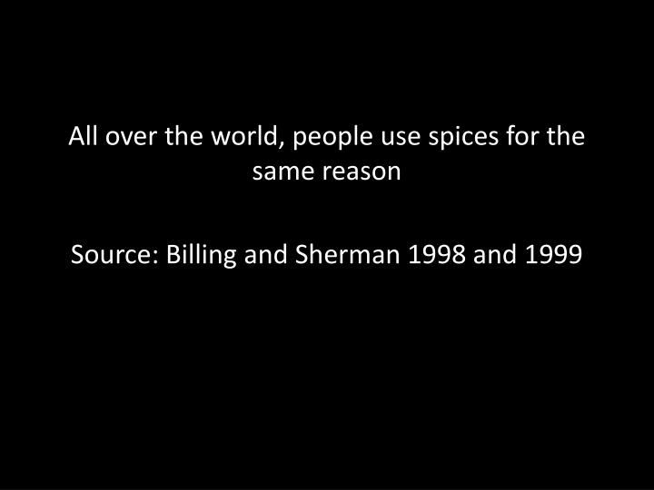 All over the world, people use spices for the same reason