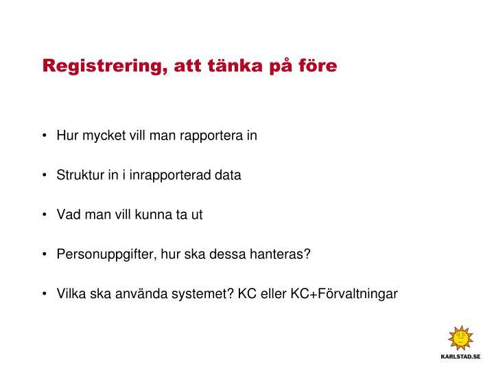 Registrering, att tänka på före