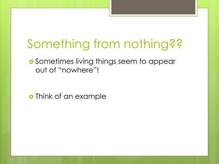 Something from nothing??
