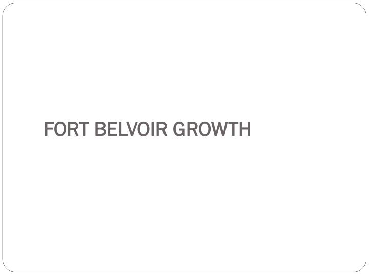 FORT BELVOIR GROWTH
