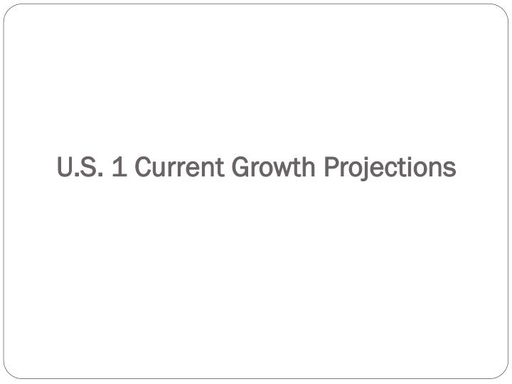 U.S. 1 Current Growth Projections