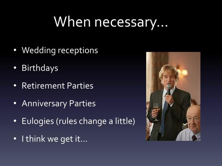 When necessary…