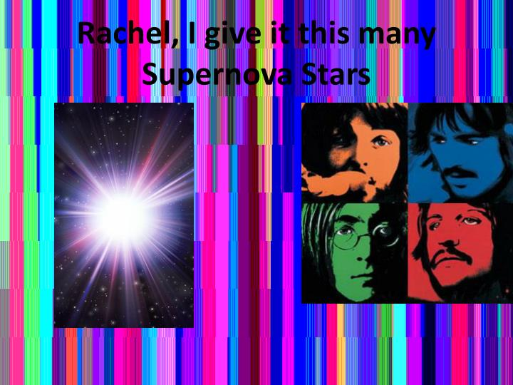 Rachel, I give it this many Supernova Stars