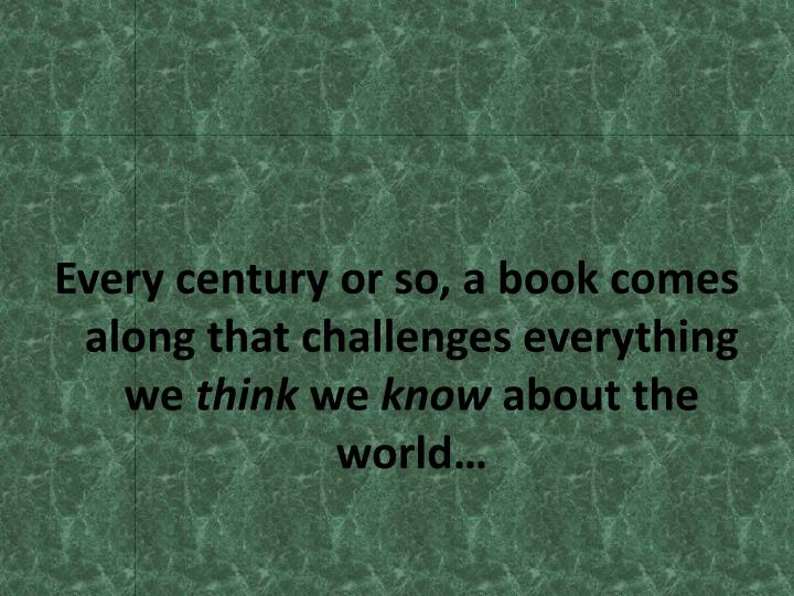 Every century or so, a book comes along that challenges everything we