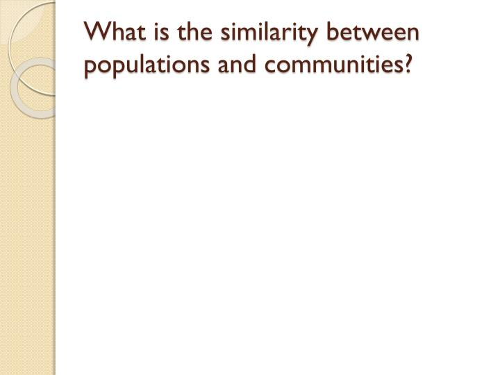 What is the similarity between populations and communities?