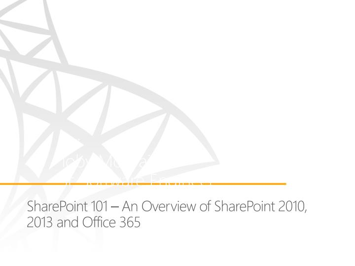 Sharepoint 101 an overview of sharepoint 2010 2013 and office 365