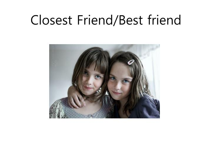 Closest Friend/Best friend