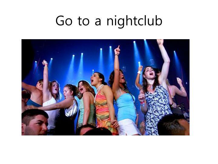Go to a nightclub