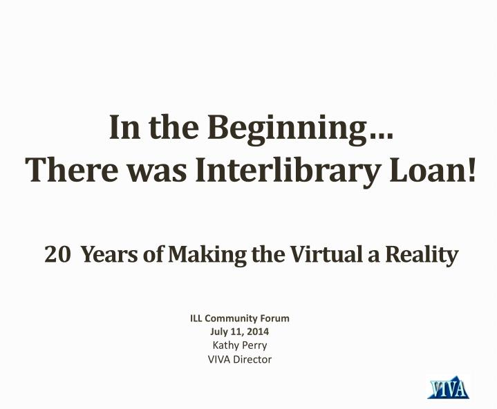 In the beginning there was interlibrary loan 20 years of making the virtual a reality