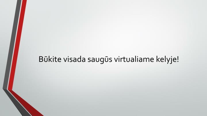 Būkite visada saugūs virtualiame kelyje!
