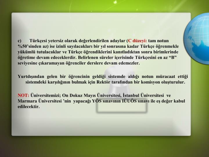 c)       Türkçesi yetersiz olarak değerlendirilen adaylar (
