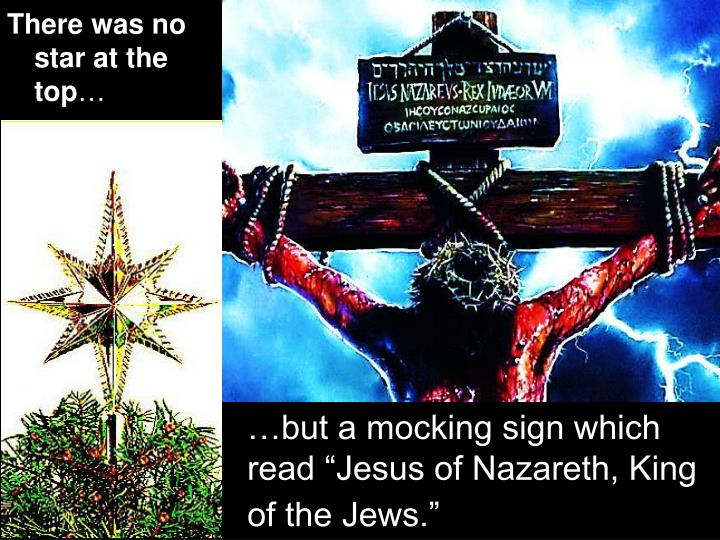 "…but a mocking sign which read ""Jesus of Nazareth, King of the Jews."""