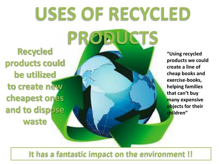 USES OF RECYCLED PRODUCTS