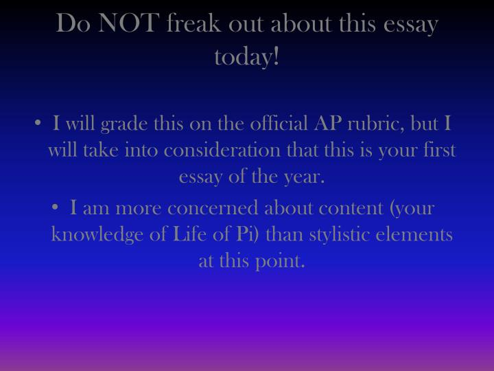 Do NOT freak out about this essay today!