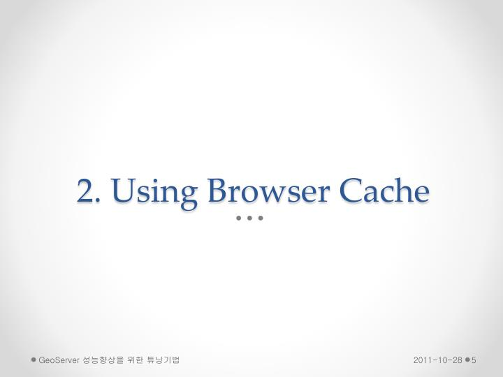 2. Using Browser Cache