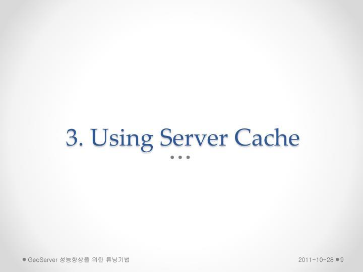 3. Using Server Cache