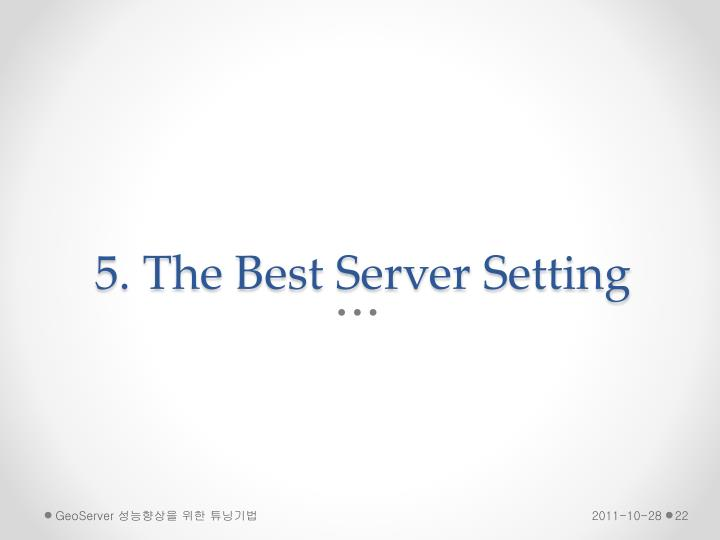 5. The Best Server Setting