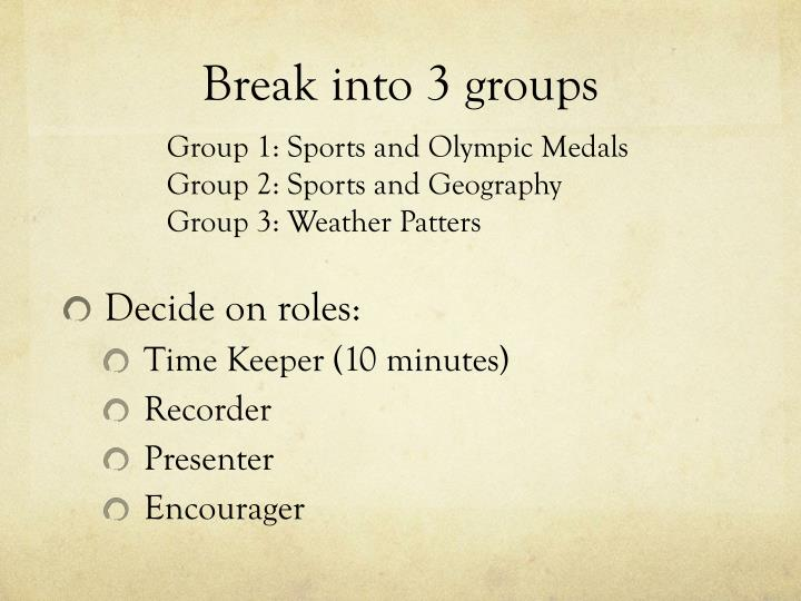 Break into 3 groups