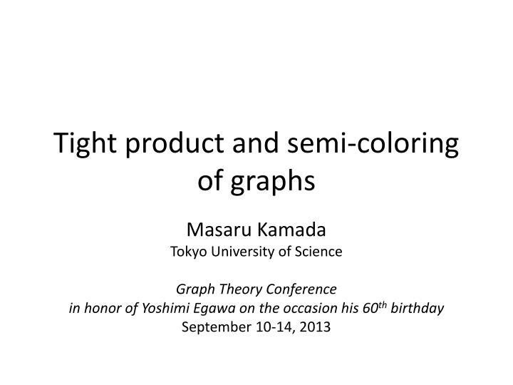 Tight product and semi coloring of graphs