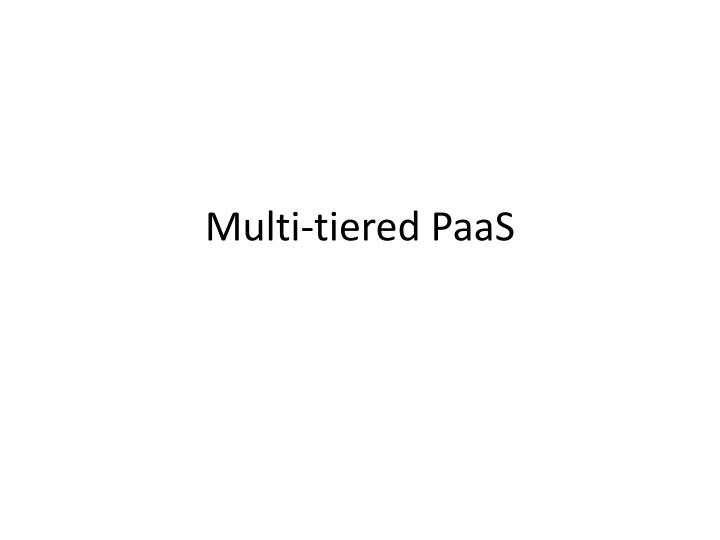 Multi tiered paas