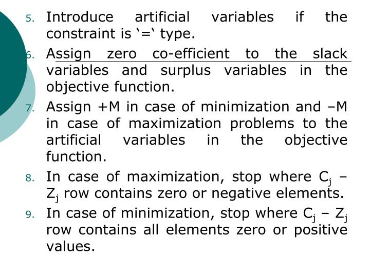 Introduce artificial variables if the constraint is '=' type.