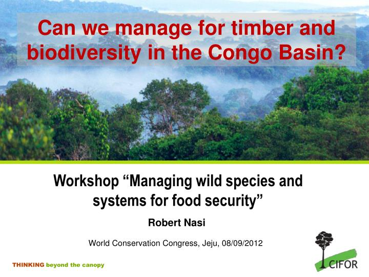 Can we manage for timber and biodiversity in the congo basin