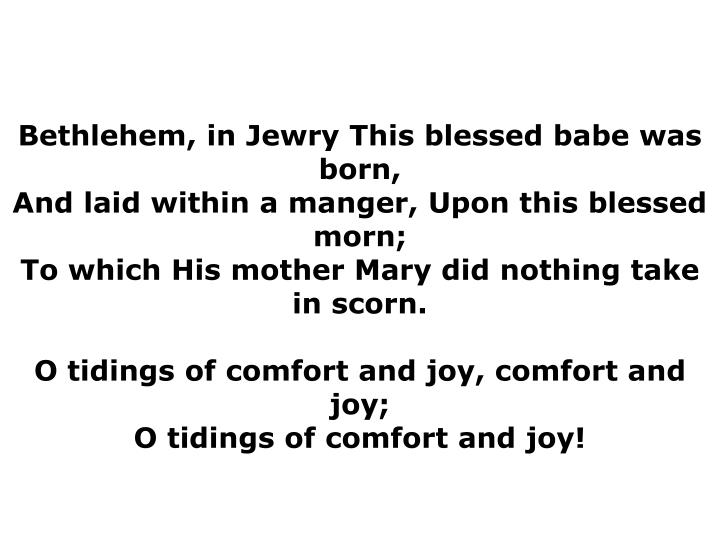 Bethlehem, in Jewry This blessed babe was born,