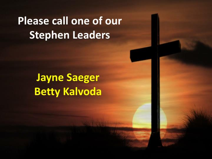 Please call one of our Stephen Leaders