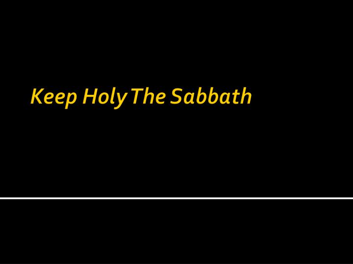 Keep Holy The Sabbath