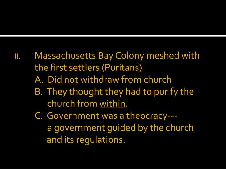 Massachusetts Bay Colony meshed with the first settlers (Puritans)