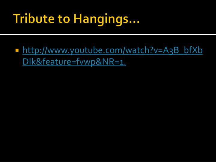 Tribute to Hangings…