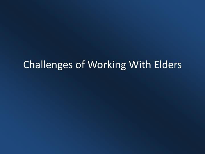 Challenges of Working With Elders