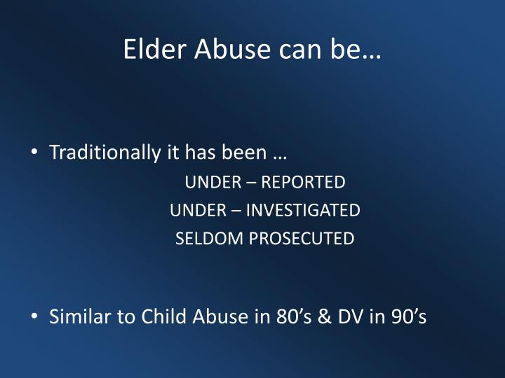 Elder Abuse can be…