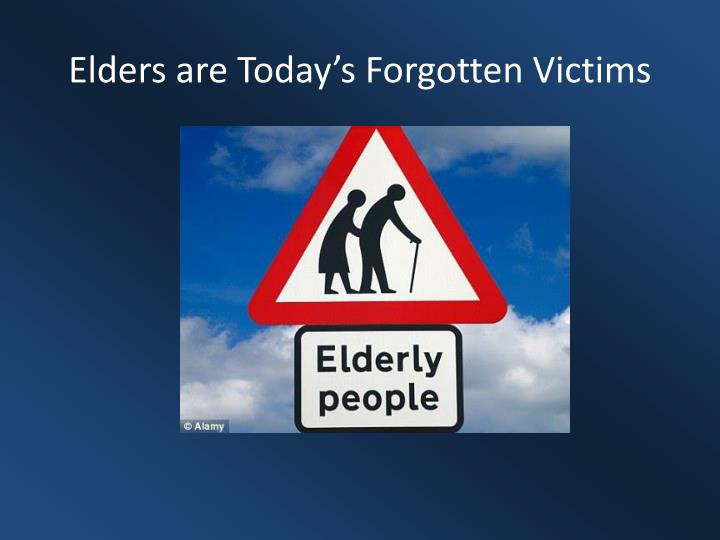 Elders are Today's Forgotten Victims