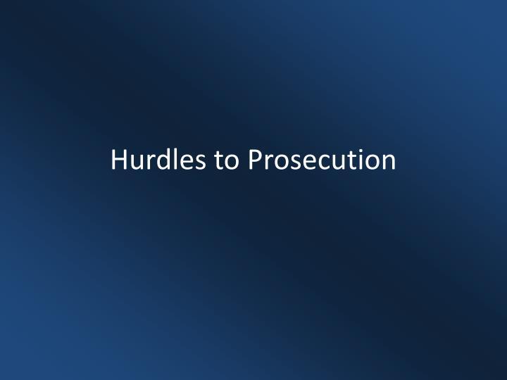 Hurdles to Prosecution