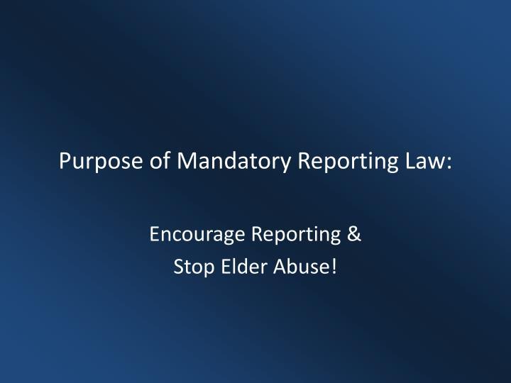 Purpose of Mandatory Reporting Law: