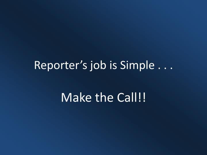 Reporter's job is Simple . . .