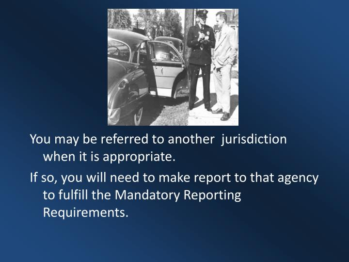 You may be referred to another  jurisdiction when it is appropriate.