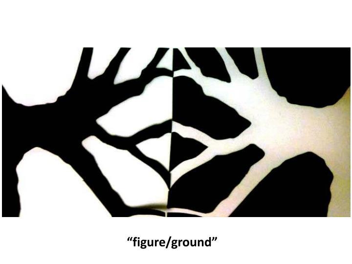 """figure/ground"""