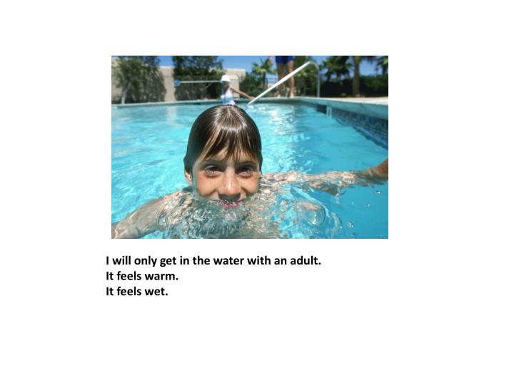 I will only get in the water with an adult.