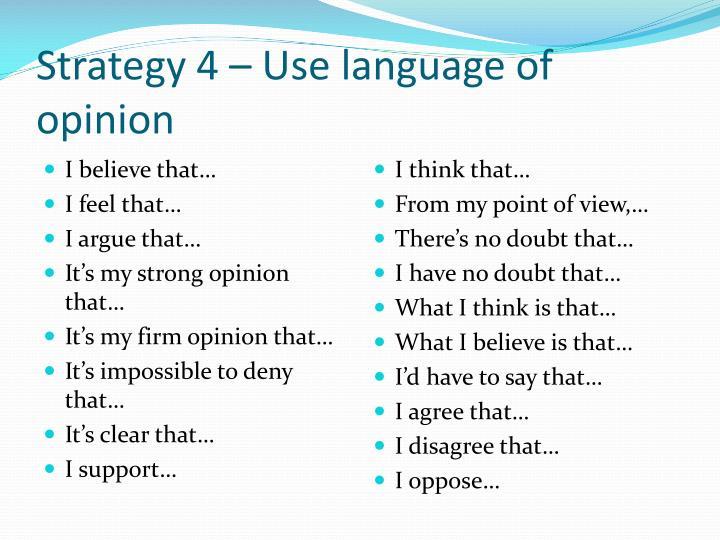 Strategy 4 – Use language of opinion