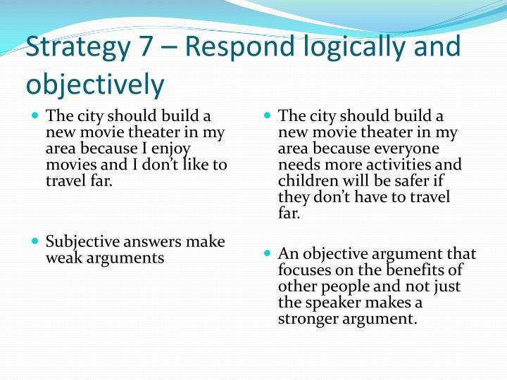 Strategy 7 – Respond logically and objectively